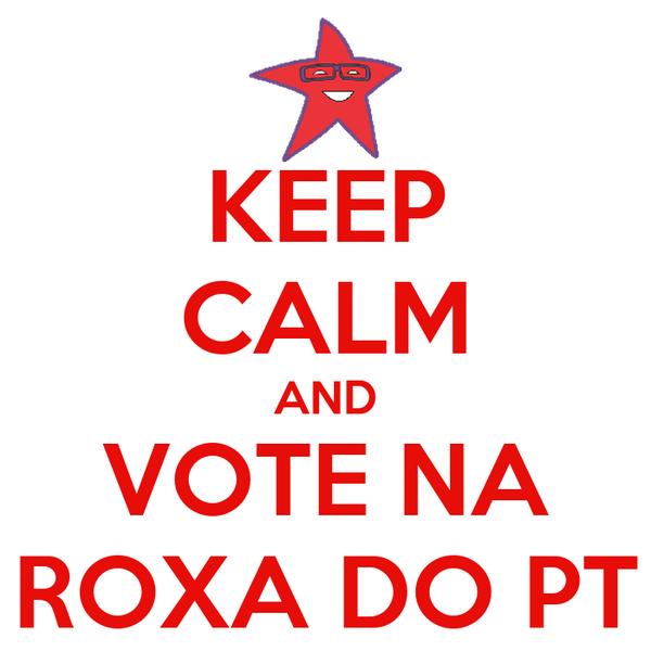 KEEP CALM AND VOTE NA ROXA DO PT