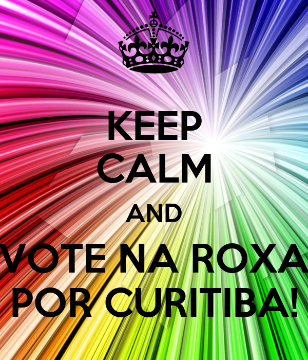 KEEP CALM AND VOTE NA ROXA POR CURITIBA!