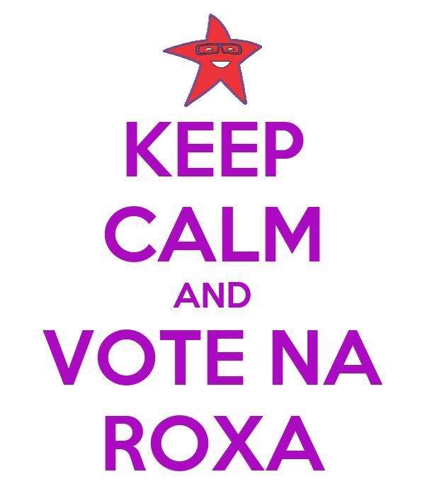 KEEP CALM AND VOTE NA ROXA