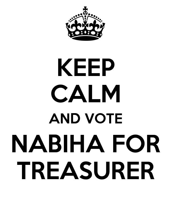 KEEP CALM AND VOTE NABIHA FOR TREASURER