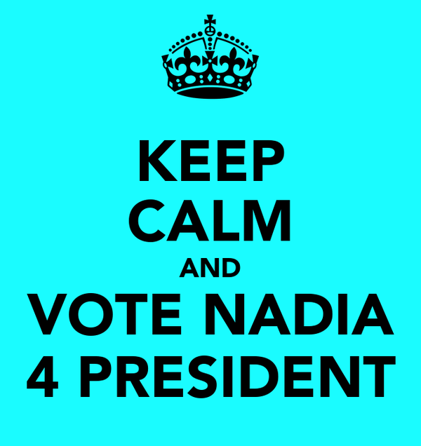KEEP CALM AND VOTE NADIA 4 PRESIDENT