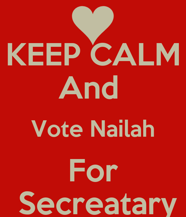 KEEP CALM And  Vote Nailah For  Secreatary