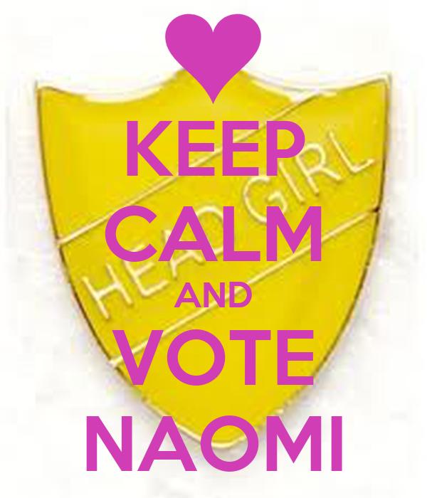 KEEP CALM AND VOTE NAOMI
