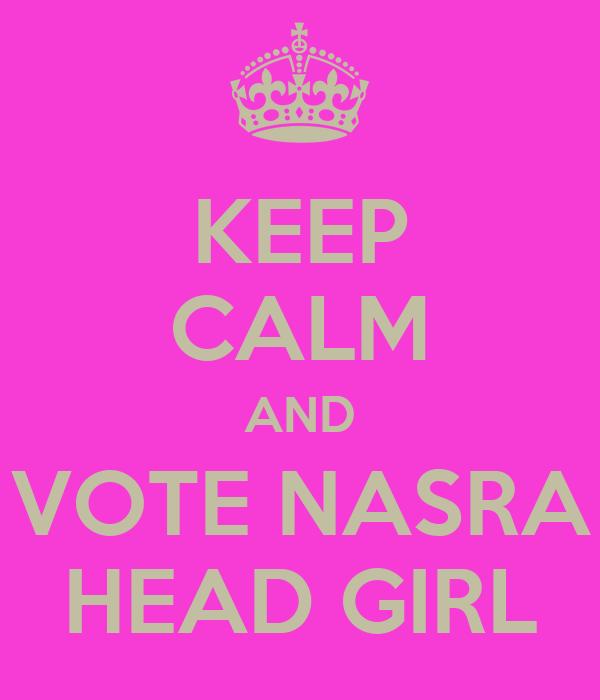 KEEP CALM AND VOTE NASRA HEAD GIRL