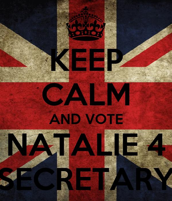 KEEP CALM AND VOTE NATALIE 4 SECRETARY