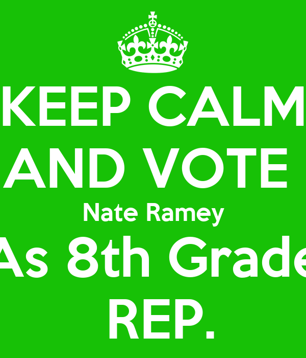 KEEP CALM AND VOTE  Nate Ramey  As 8th Grade   REP.