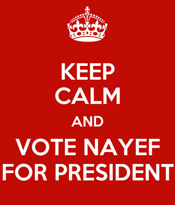KEEP CALM AND VOTE NAYEF FOR PRESIDENT