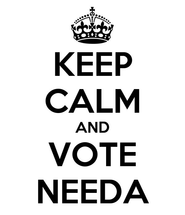 KEEP CALM AND VOTE NEEDA