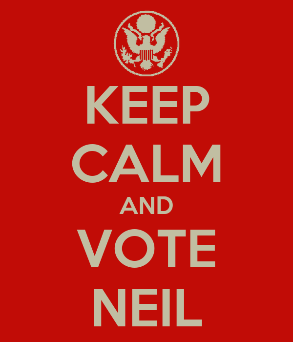 KEEP CALM AND VOTE NEIL
