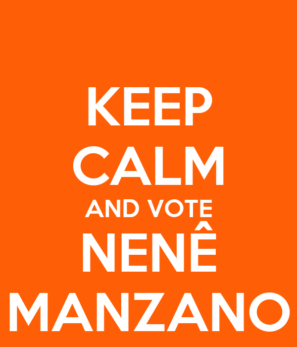 KEEP CALM AND VOTE NENÊ MANZANO