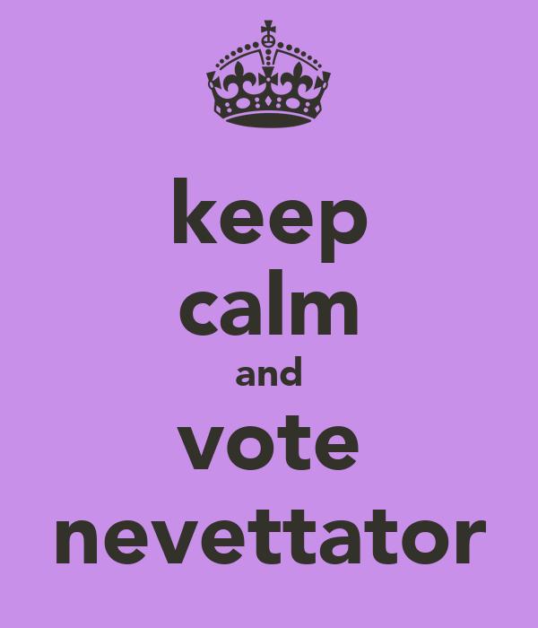 keep  calm and vote nevettator
