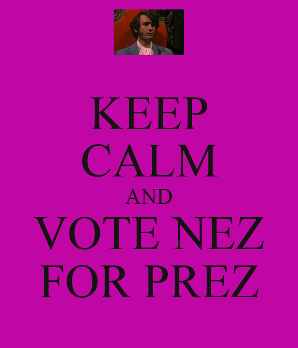 KEEP CALM AND VOTE NEZ FOR PREZ