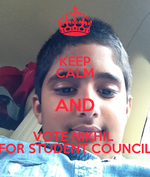 KEEP CALM AND VOTE NIKHIL  FOR STUDENT COUNCIL