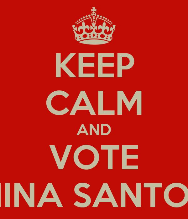 KEEP CALM AND VOTE NINA SANTOS