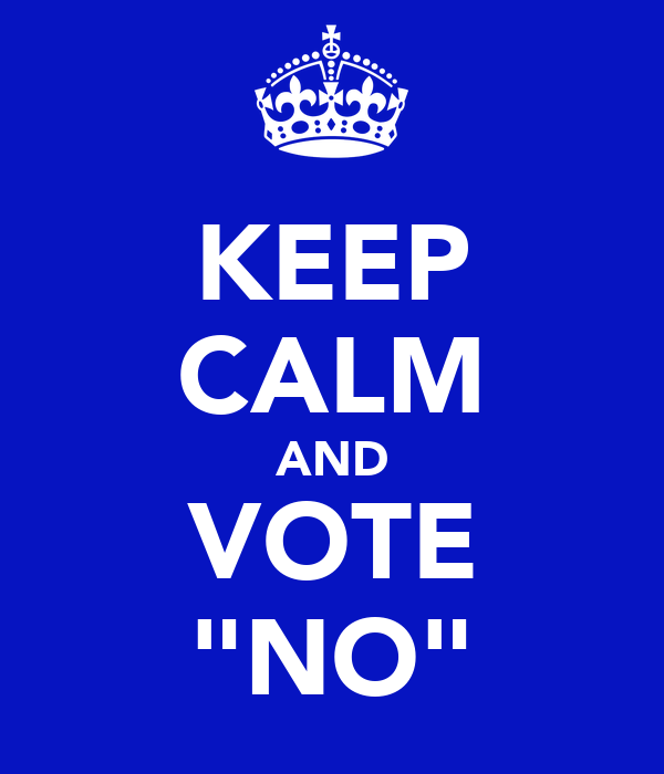 "KEEP CALM AND VOTE ""NO"""