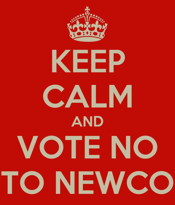 KEEP CALM AND VOTE NO TO NEWCO