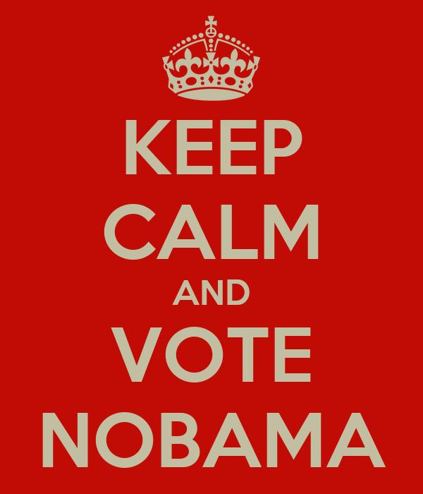 KEEP CALM AND VOTE NOBAMA