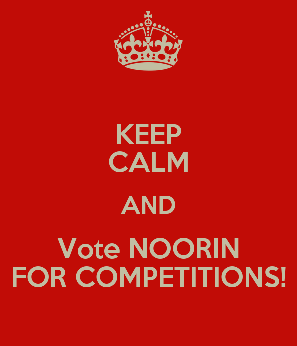 KEEP CALM AND Vote NOORIN FOR COMPETITIONS!