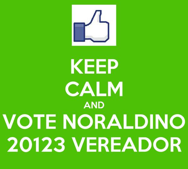 KEEP CALM AND VOTE NORALDINO 20123 VEREADOR