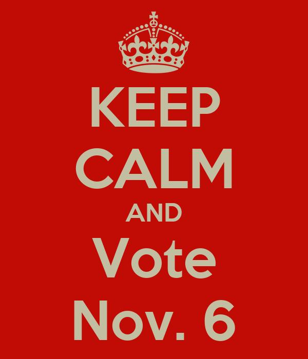 KEEP CALM AND Vote Nov. 6