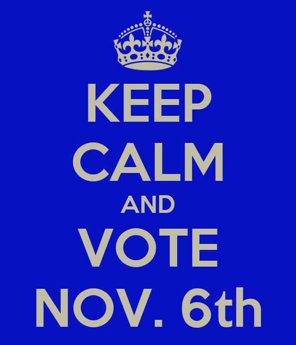 KEEP CALM AND VOTE NOV. 6th