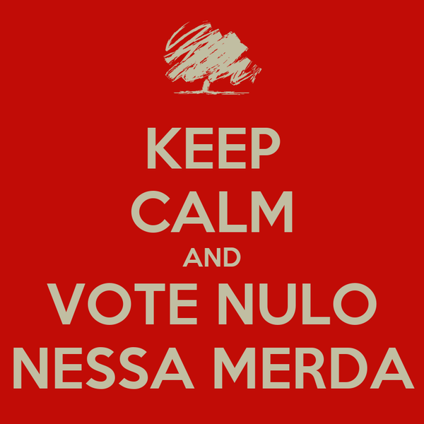 KEEP CALM AND VOTE NULO NESSA MERDA