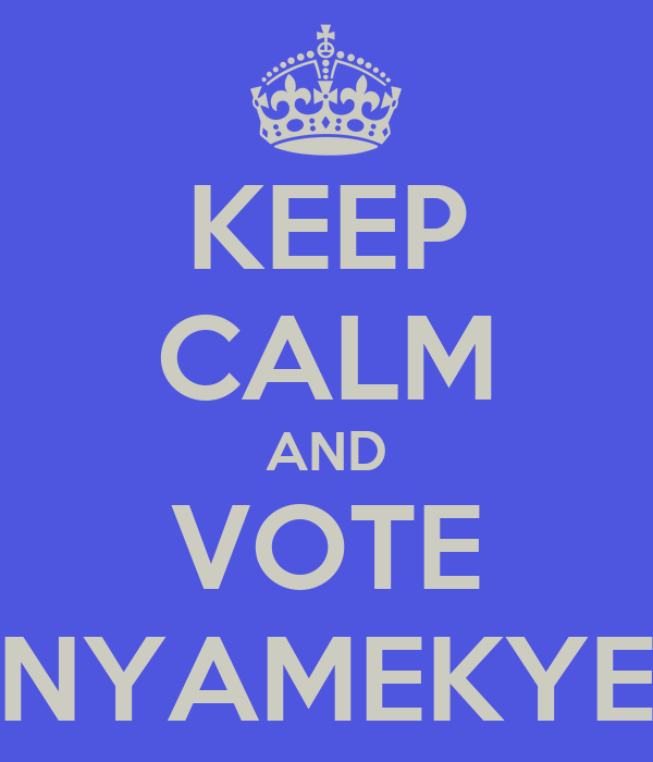 KEEP CALM AND VOTE NYAMEKYE
