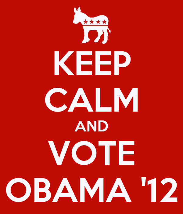 KEEP CALM AND VOTE OBAMA '12