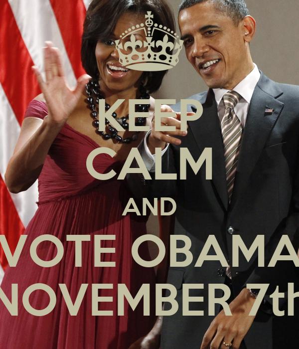 KEEP CALM AND VOTE OBAMA NOVEMBER 7th