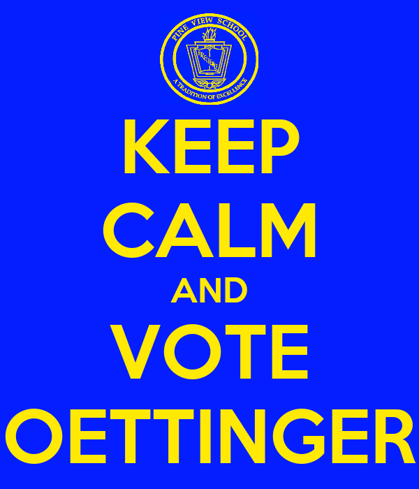 KEEP CALM AND VOTE OETTINGER