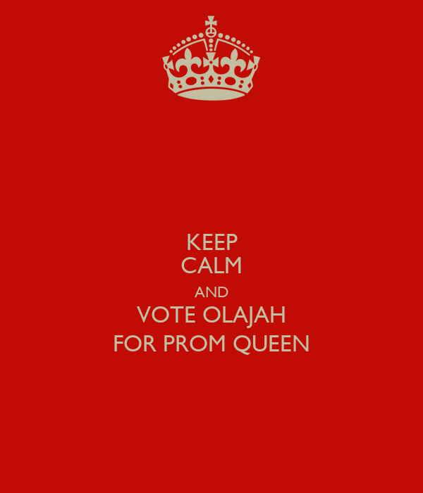 KEEP CALM AND VOTE OLAJAH FOR PROM QUEEN