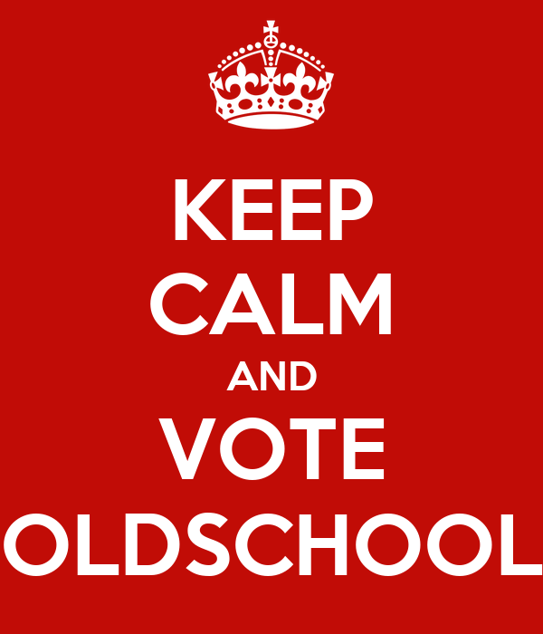 KEEP CALM AND VOTE OLDSCHOOL