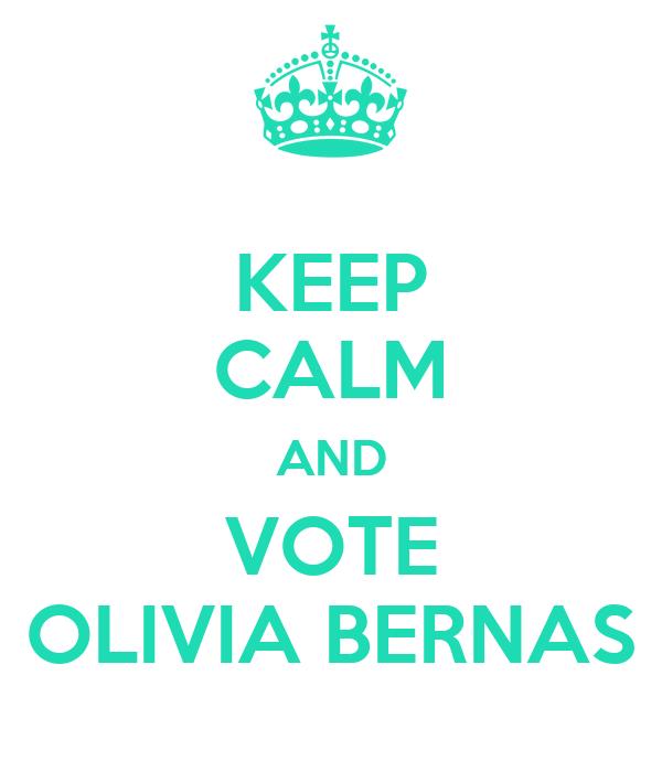 KEEP CALM AND VOTE OLIVIA BERNAS