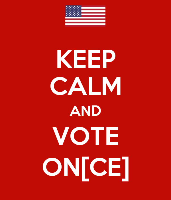 KEEP CALM AND VOTE ON[CE]