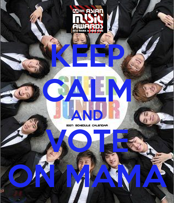 KEEP CALM AND VOTE ON MAMA
