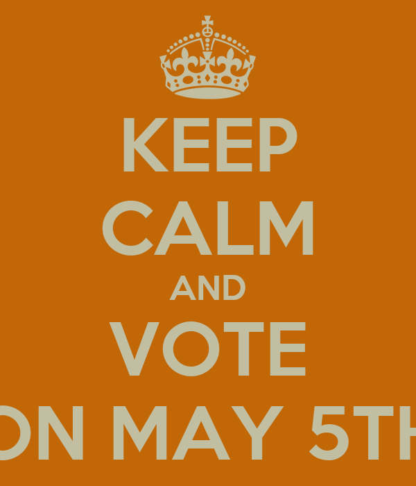 KEEP CALM AND VOTE ON MAY 5TH