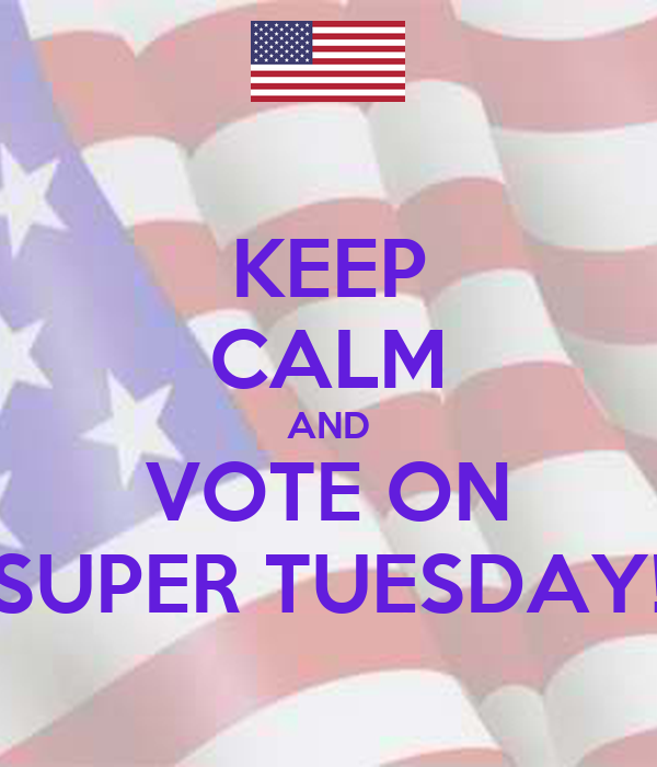 KEEP CALM AND VOTE ON SUPER TUESDAY!