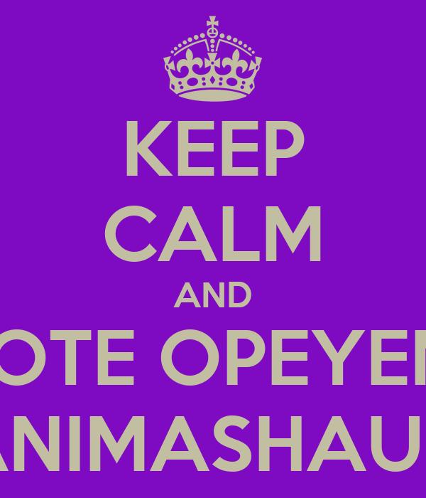 KEEP CALM AND VOTE OPEYEMI ANIMASHAUN