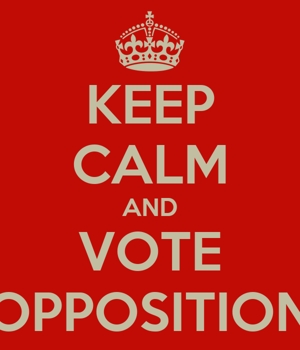 KEEP CALM AND VOTE OPPOSITION