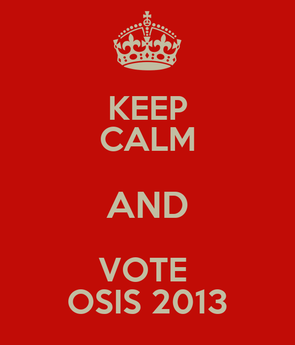 KEEP CALM AND VOTE  OSIS 2013
