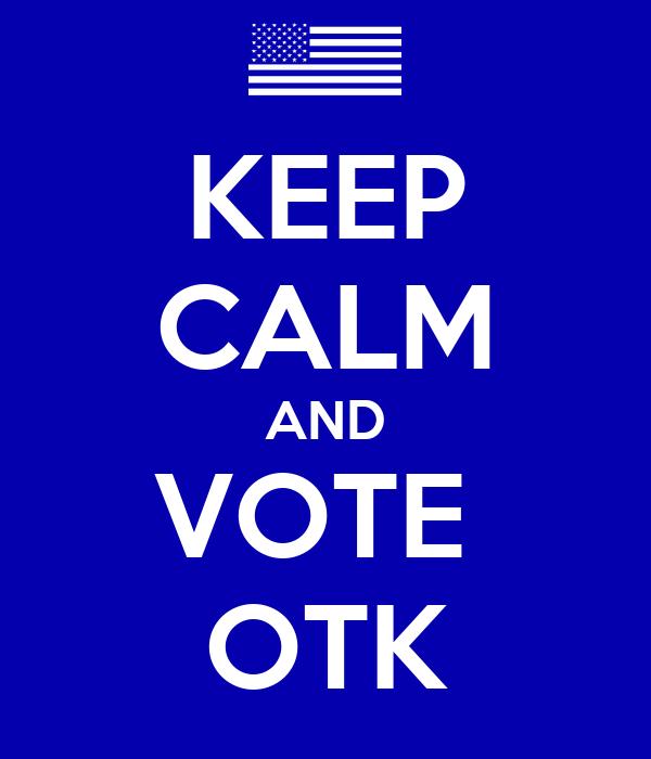 KEEP CALM AND VOTE  OTK