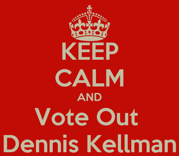 KEEP CALM AND Vote Out  Dennis Kellman