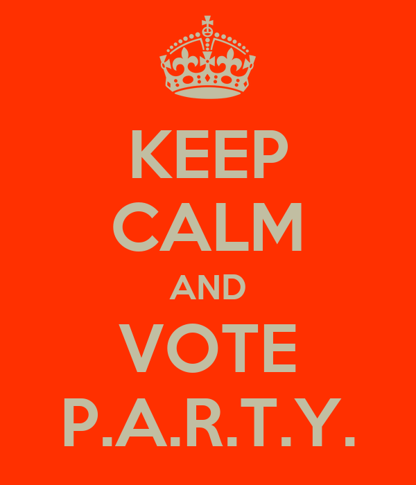 KEEP CALM AND VOTE P.A.R.T.Y.
