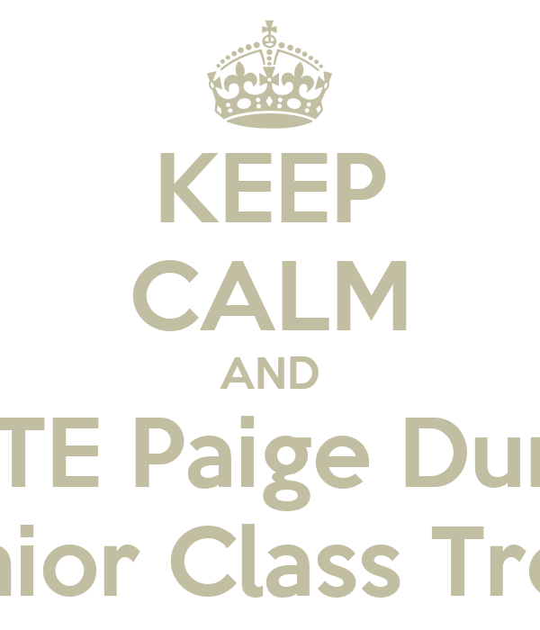 KEEP CALM AND VOTE Paige Durkin For Senior Class Treasurer