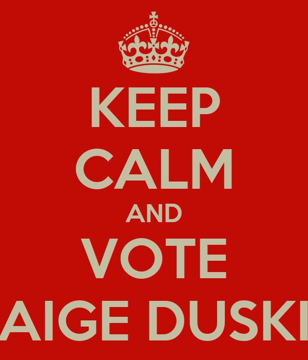 KEEP CALM AND VOTE PAIGE DUSKIE