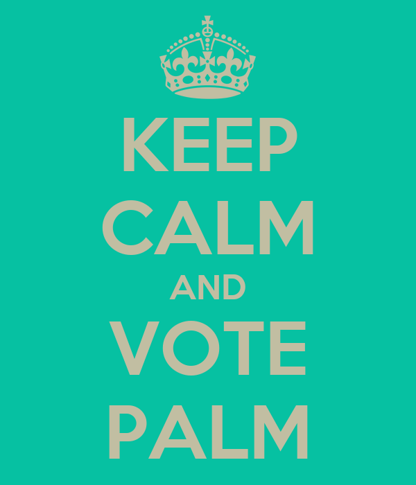 KEEP CALM AND VOTE PALM