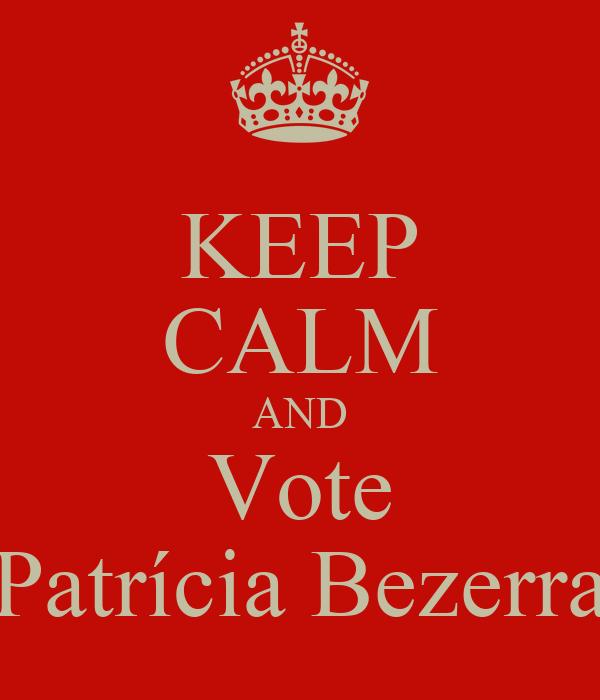 KEEP CALM AND Vote Patrícia Bezerra
