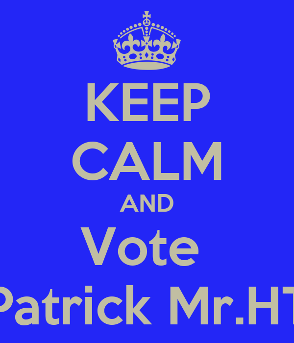 KEEP CALM AND Vote  Patrick Mr.HT