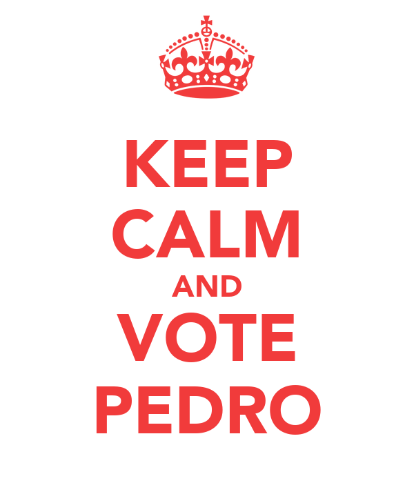 KEEP CALM AND VOTE PEDRO