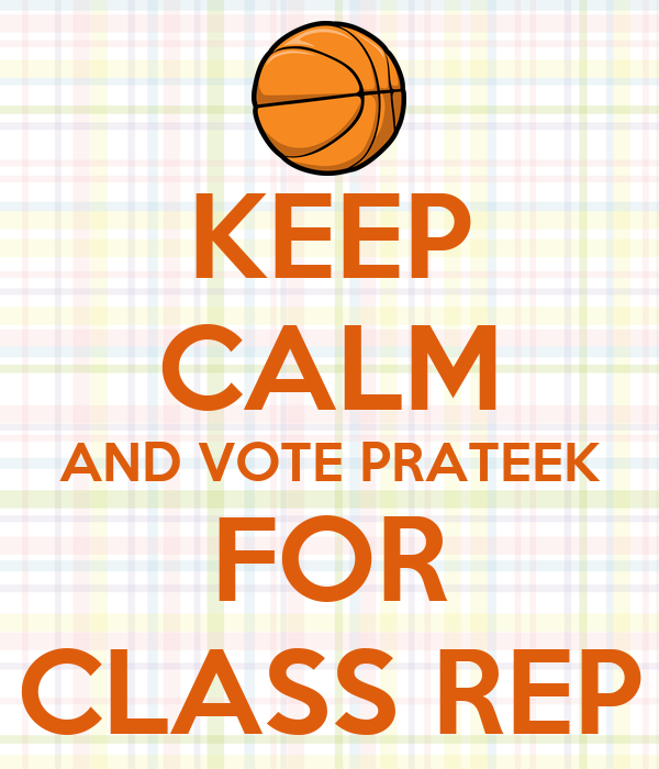 KEEP CALM AND VOTE PRATEEK FOR CLASS REP
